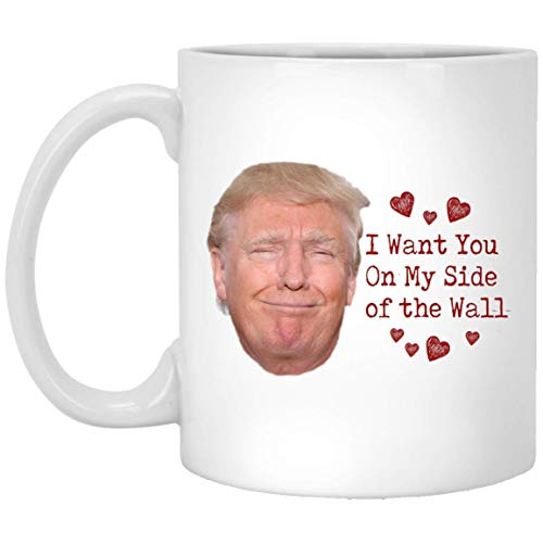 I Want You on My Side of The Wall Trump Valentine Day Mugs - Handmade Funny 11oz Mug Best Birthday Gifts for Men Women Friends Work Valentine Gift