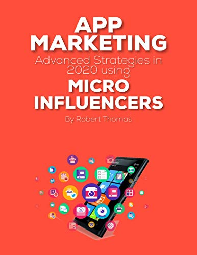 App Marketing - Advanced Strategies in 2020 using Micro Influencers: Generate 10,000 Downloads & Reviews in just 4 days (English Edition)