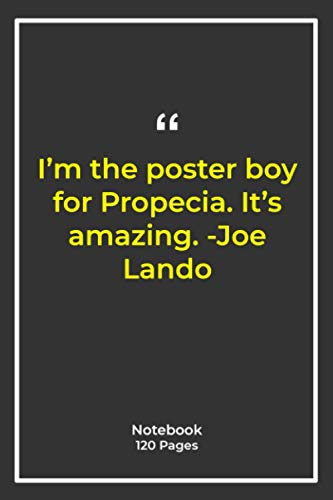 I'm the poster boy for Propecia. It's amazing. -Joe Lando: Notebook Gift with amazing Quotes| Notebook Gift |Notebook For Him or Her | 120 Pages 6''x 9''