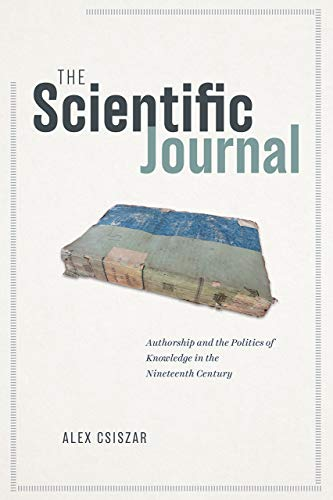 Compare Textbook Prices for The Scientific Journal: Authorship and the Politics of Knowledge in the Nineteenth Century Illustrated Edition ISBN 9780226752501 by Csiszar, Alex
