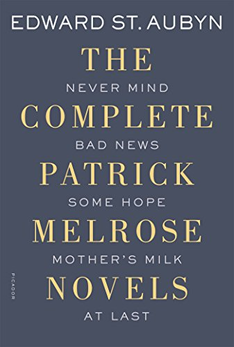 The Complete Patrick Melrose Novels: Never Mind, Bad News, Some Hope, Mother's Milk, and At Last (Th