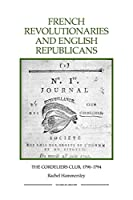 French Revolutionaries and English Republicans: The Cordeliers Club, 1790-1794 (Royal Historical Society Studies in History)