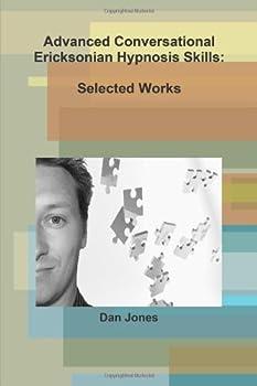 Paperback Advanced Conversational Ericksonian Hypnosis Skills: Selected Works Book