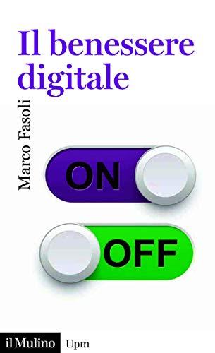 Il benessere digitale (Universale paperbacks Il Mulino Vol. 753)