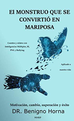 El monstruo que se convirtió en mariposa: Cuentos y relatos con Inteligencias Múltiples, IE, PNL y Bulling