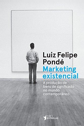 Marketing Existencial: a Produção de Bens de Significado no Mundo Contemporâneo