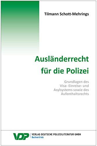 Ausländerrecht für die Polizei: Grundlagen des Visa-, Einreise- und  Asylsystems sowie des Aufenthaltsrechts (VDP-Fachbuch)