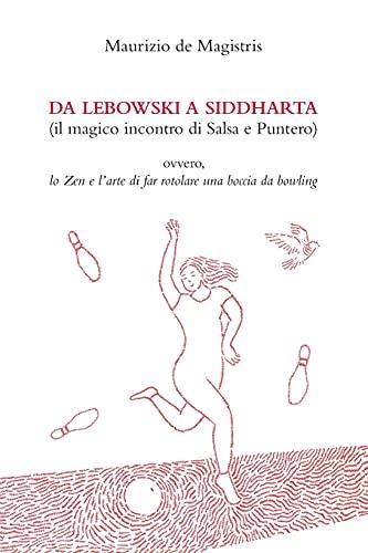 Da Lebowski a Siddharta (Il magico incontro di Salsa e Puntero): Lo Zen e l'arte di far rotolare una boccia da bowling