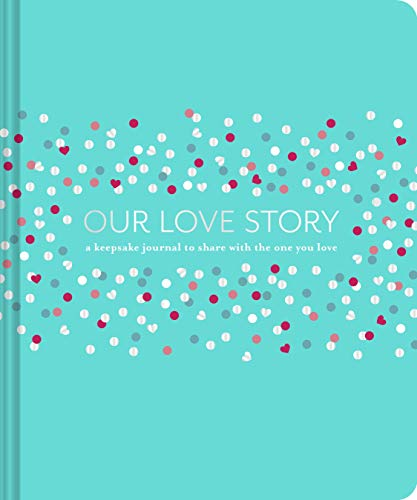 Our Love Story: A Keepsake Journal to Share with the One You Love