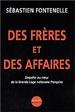 Des frères et des Affaires - Enquête au coeur de la Grande Loge nationale française de Sébastien Fontenelle