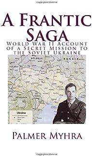 A Frantic Saga: World War II Account of a Secret Mission to the Soviet Ukraine