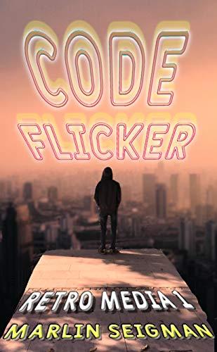 Code Flicker: A Cyberpunk Thriller (Retro Media Book 1) (English Edition)