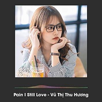 Pain I Still Love
