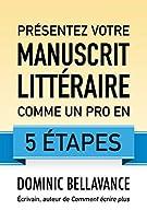 Présentez votre manuscrit littéraire comme un pro en 5 étapes (L'écrivain professionnel) (French Edition)