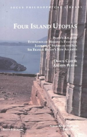 Four Island Utopias: Being Plato's Atlantis, Euhemeros of Messene's Panchaia, Iamboulos' Island of the Sun, and Sir Francis Bacon's New Atlantis (Focus Philosophical Library)