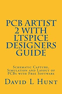 PCBArtist 2 with LTSpice Designers Guide: Schematic Capture, Simulation and Layout of PCBs with Free Software (AA Technical)