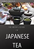 The Hidden Story Of JAPANESE TEA : Cultivation, manufacturing, history and cultural values (English Edition)