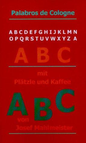 ABC mit Plätzle und Kaffee: Gedichte aus den Jahren von 1983-2001, aus Köln, in Form von Haiku, Tanka, Sonett und freien Rhythmen - mit und ohne Reim