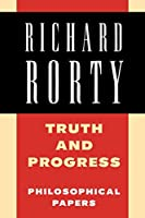 Truth and Progress: Philosophical Papers (Richard Rorty: Philosophical Papers Set 4 Paperbacks)