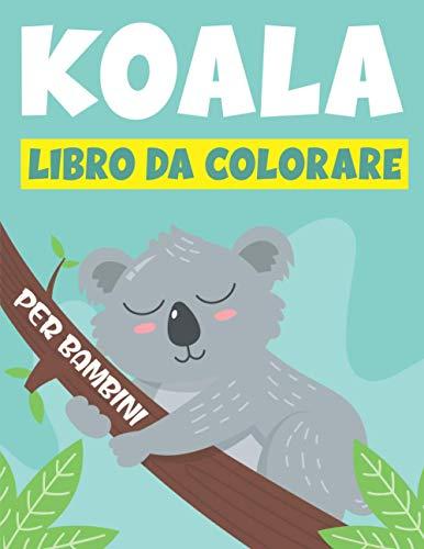 KOALA LIBRO DA COLORARE PER BAMBINI: Un divertente libro da colorare per bambini e ragazzi dai 4 agli 8 anni | Per bambini dai 9 ai 12 anni