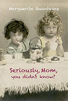 Seriously, Mom, you didn't know? by [Marguerite Quantaine]