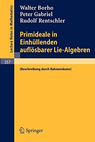 Primideale in Einhüllenden auflösbarer Lie-Algebren: (Beschreibung durch Bahnenräume) (Lecture Notes in Mathematics (357), Band 357)