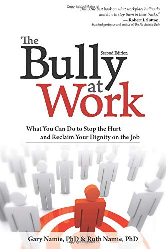 The Bully at Work, 2E: What You Can Do to Stop the Hurt and Reclaim Your Dignity on the Job