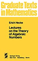 Lectures on the Theory of Algebraic Numbers (Graduate Texts in Mathematics (77))