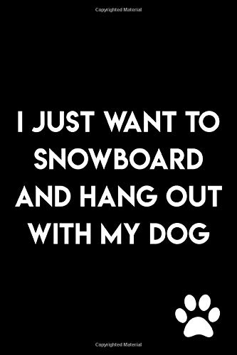 I Just Want To Snowboard And Hang Out With My Dog: Journal Notebook : 105 Undated Lined Pages