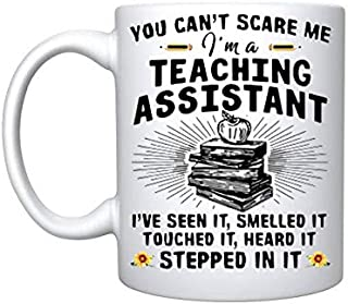 Teacher You Can't Scare Me I'm A Teaching Assistant I've Seen It Smelled It Touched It Heard It Stepped In- 11 oz Gift Mug