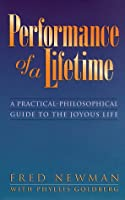 Performance of a Lifetime: A Practical-Philosophical Guide to the Joyous Life