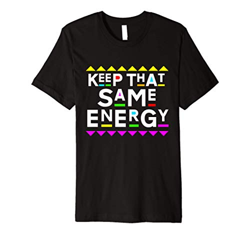 Keep that Same Energy Design 90s Style Premium T-Shirt