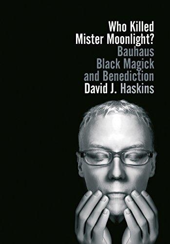 Who Killed Mister Moonlight?: Bauhaus, Black Magick, and Benediction (English Edition)