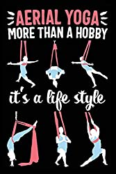 Aerial Yoga More Than A Hobby It's A Life Style: 120 Pages 6' x 9' Journal