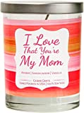 I Love That You're My Mom - Candle Gifts for Mom, Mom Candle, I love You Mom, Funny Candles Gifts for Women, Unique Gifts for Her, Mama, Bonus Moms, Mothers, Grandma, Amber, Sandalwood Vanilla Scented