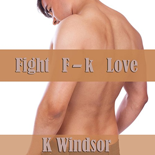 Fight, F--k, Love audiobook cover art