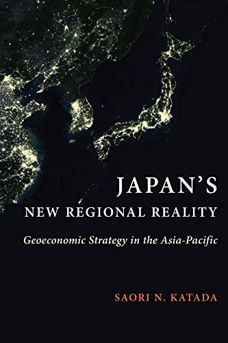 Compare Textbook Prices for Japan's New Regional Reality: Geoeconomic Strategy in the Asia-Pacific Contemporary Asia in the World  ISBN 9780231190732 by Katada, Saori N.