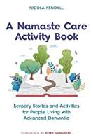 A Namaste Care Activity Book: Sensory Stories and Activities for People Living with Advanced Dementia