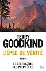 L'Épée de vérité, T14 - Le Crépuscule des Prophéties de Terry Goodkind