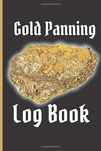 Gold Panning Log Book: Very Detailed Log Book to Panning Gold for Fun & Profit | 101 pages | Perfect Present/Gift For Gold Panners Prospectors 1