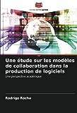 Une étude sur les modèles de collaboration dans la production de logiciels: Une perspective académique