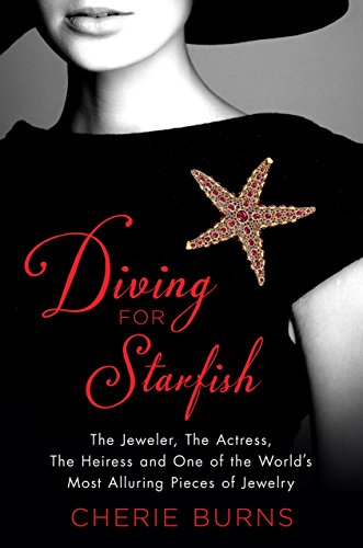 Diving for Starfish: The Jeweler, the Actress, the Heiress, and One of the World's Most Alluring Pieces of Jewelry