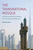 The Transnational Mosque: Architecture and Historical Memory in the Contemporary Middle East (Islamic Civilization and Muslim Networks)
