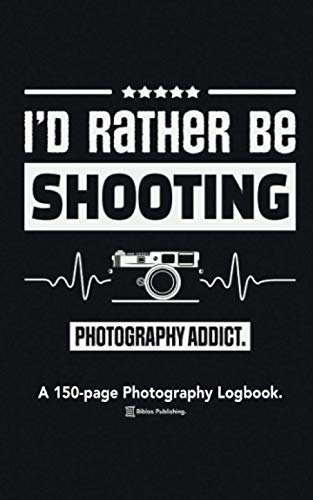 I'd Rather Be Shooting: A 150-page Logbook Notebook For Analog Film Photographers.