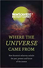 WHERE THE UNIVERSE CAME FROM: NEW SCIENTIST INSTANT EXPERT