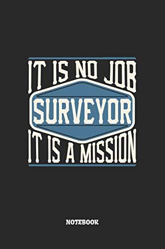Surveyor Notebook - It Is No Job, It Is A Mission: Landvermesser Notizbuch / Tagebuch / Heft mit Punkteraster Seiten. Notizheft mit Dot Grid, Journal, Planer für Termine oder To-Do-Liste.