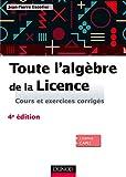 Toute l'algèbre de la Licence - Cours et exercices corrigés - Dunod - 01/06/2016