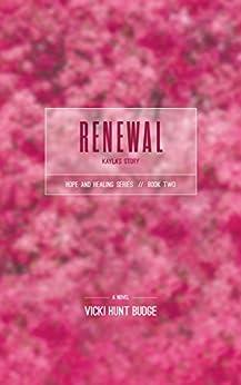 Renewal: Kayla's Story (Hope & Healing Book 2) by [Vicki Hunt Budge]