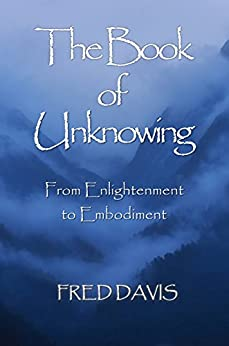 The Book of Unknowing: From Enlightenment to Embodiment by [Fred Davis, John Ames]