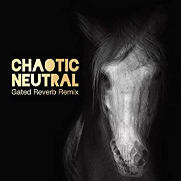 Chaotic Neutral (feat. Gated Reverb)